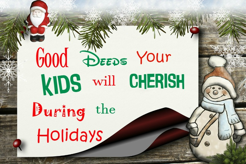 Encourage and teach your kids to do good deeds throughout the holidays and throughout the year.