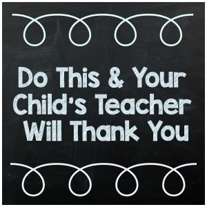 Do This and Your Child's Teacher Will Thank You.